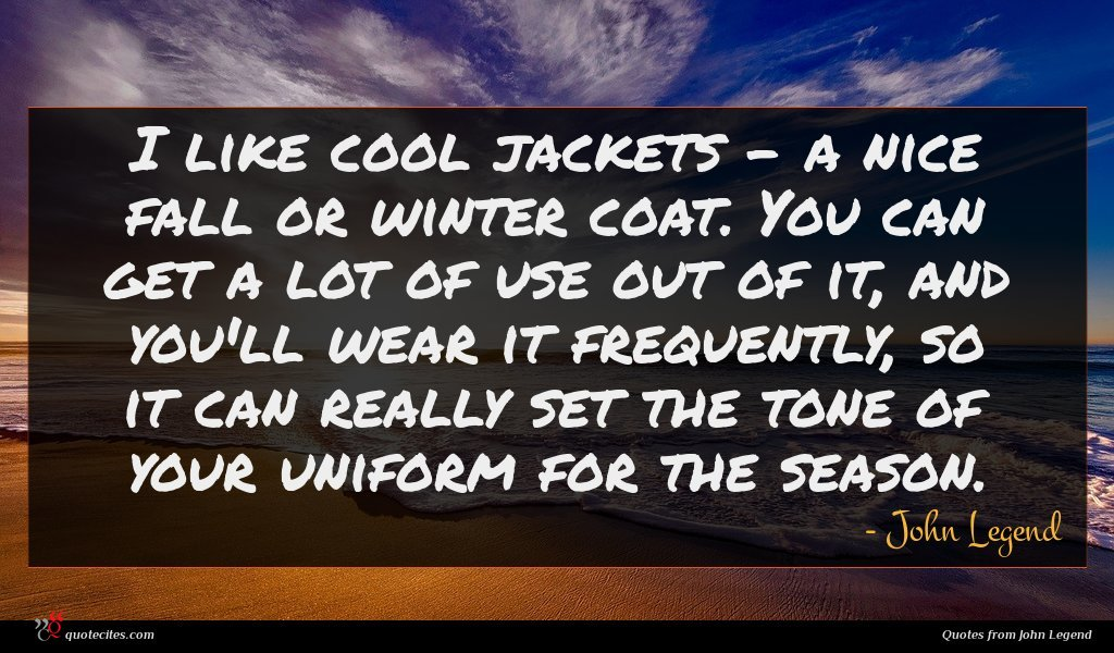 Photo of John Legend quote : I like cool jackets …