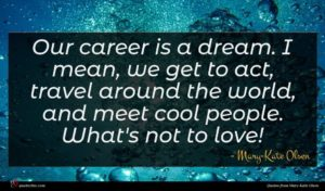 Mary-Kate Olsen quote : Our career is a ...