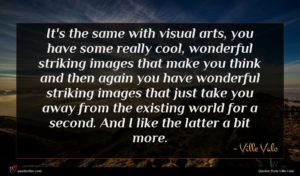 Ville Valo quote : It's the same with ...