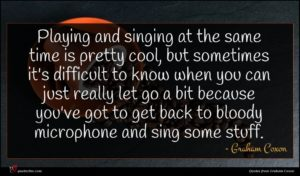 Graham Coxon quote : Playing and singing at ...