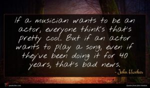 John Hawkes quote : If a musician wants ...