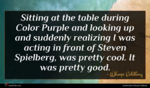 Whoopi Goldberg quote : Sitting at the table ...