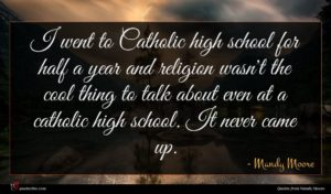 Mandy Moore quote : I went to Catholic ...