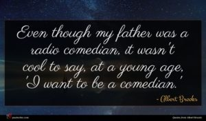 Albert Brooks quote : Even though my father ...