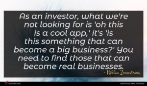 Niklas Zennstrom quote : As an investor what ...