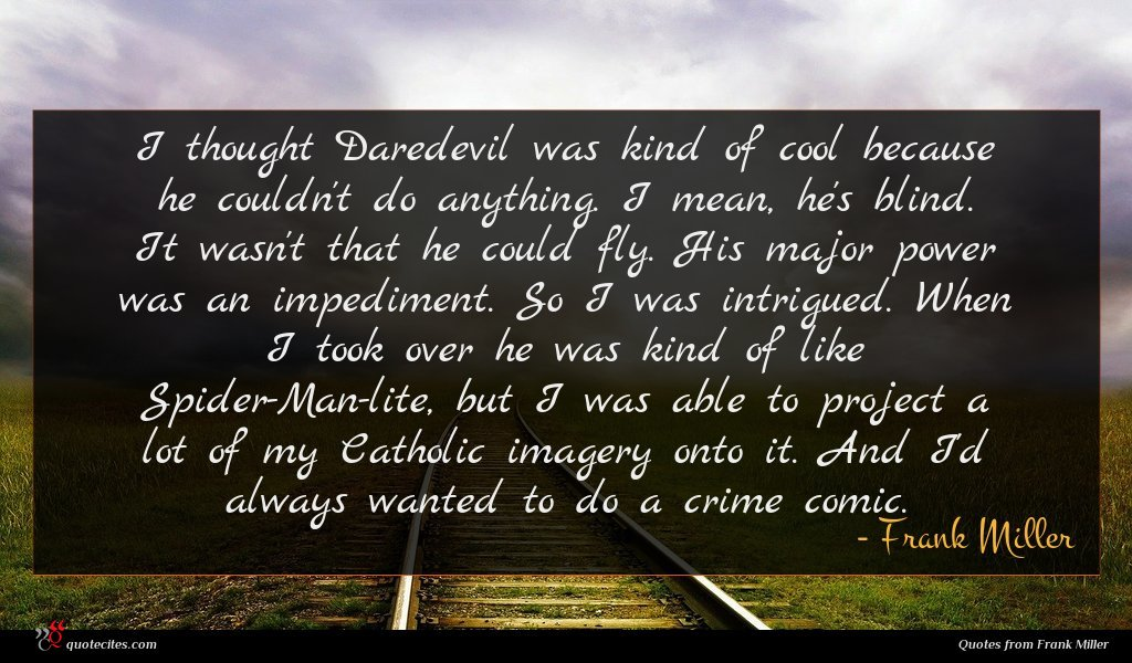 Photo of Frank Miller quote : I thought Daredevil was …