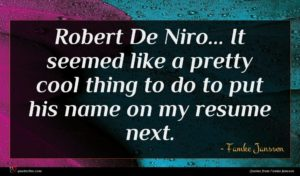 Famke Janssen quote : Robert De Niro It ...
