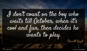 Darrell Royal quote : I don't count on ...
