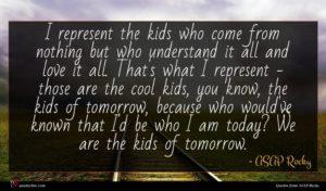 ASAP Rocky quote : I represent the kids ...