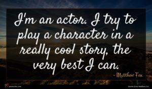 Matthew Fox quote : I'm an actor I ...