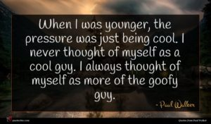 Paul Walker quote : When I was younger ...