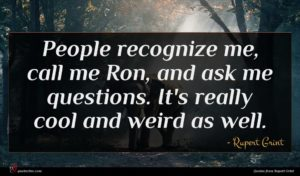 Rupert Grint quote : People recognize me call ...