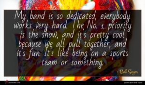 Bob Seger quote : My band is so ...