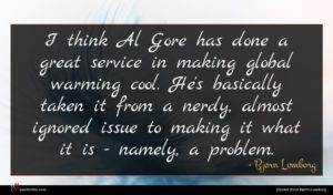 Bjørn Lomborg quote : I think Al Gore ...