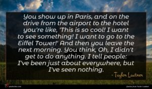 Taylor Lautner quote : You show up in ...