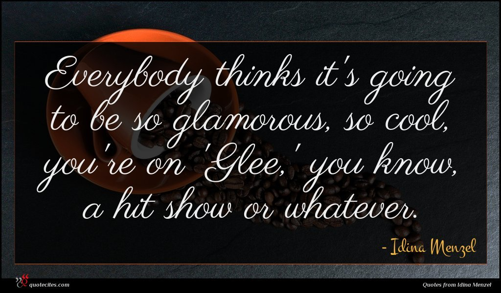Photo of Idina Menzel quote : Everybody thinks it's going …