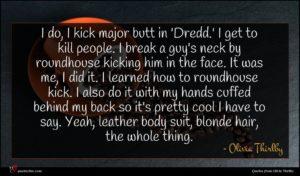 Olivia Thirlby quote : I do I kick ...