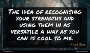 Frank Ocean quote : The idea of recognising ...