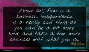 Mel Gibson quote : Above all film is ...