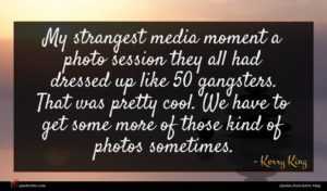 Kerry King quote : My strangest media moment ...