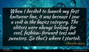 Alexander Wang quote : When I decided to ...