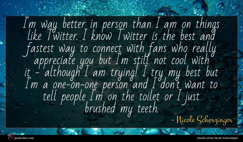 Photo of Nicole Scherzinger quote : I'm way better in …