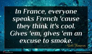 Scott Thompson quote : In France everyone speaks ...