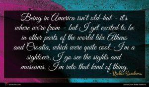 Richie Sambora quote : Being in America isn't ...