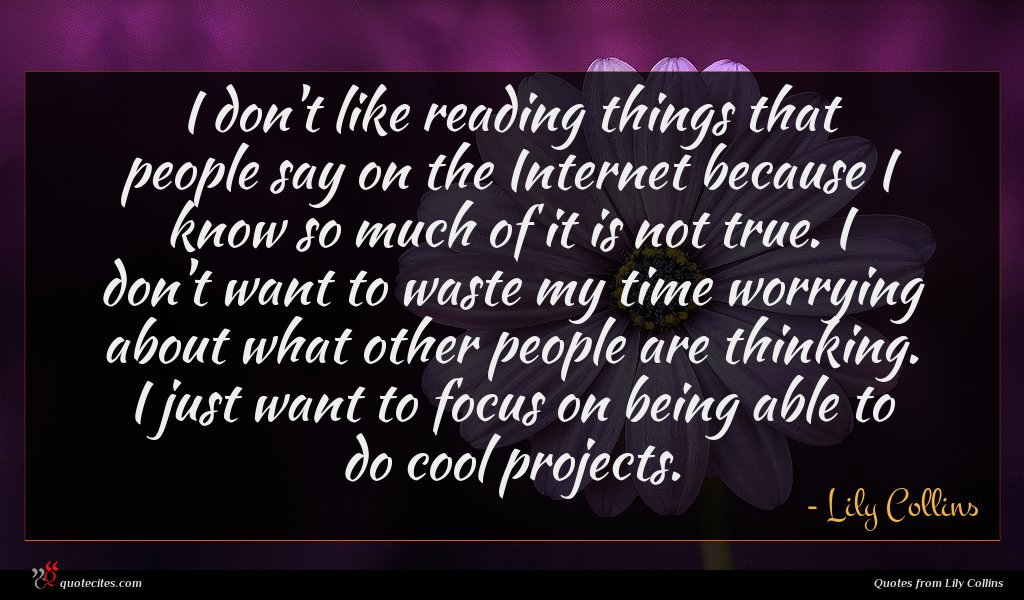 Photo of Lily Collins quote : I don't like reading …