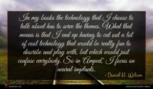 Daniel H. Wilson quote : In my books the ...