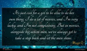 Maggie Q quote : It's just cool for ...