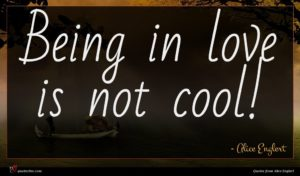 Alice Englert quote : Being in love is ...