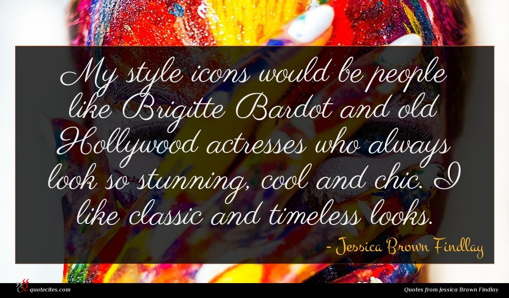 Photo of Jessica Brown Findlay quote : My style icons would …