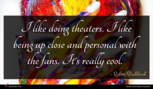 Ruben Studdard quote : I like doing theaters ...