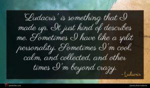 Ludacris quote : Ludacris' is something that ...