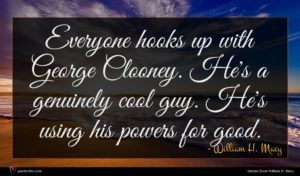 William H. Macy quote : Everyone hooks up with ...