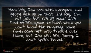 Dylan McDermott quote : Honestly I'm cool with ...