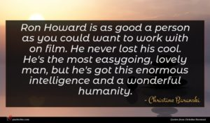 Christine Baranski quote : Ron Howard is as ...
