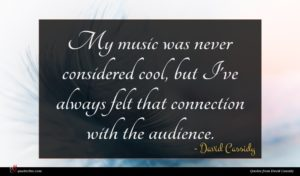 David Cassidy quote : My music was never ...