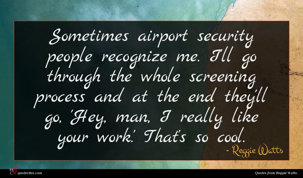 Photo of Reggie Watts quote : Sometimes airport security people …