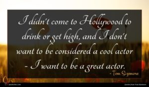 Tom Sizemore quote : I didn't come to ...
