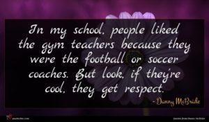 Danny McBride quote : In my school people ...