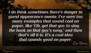 Ezra Koenig quote : I do think sometimes ...