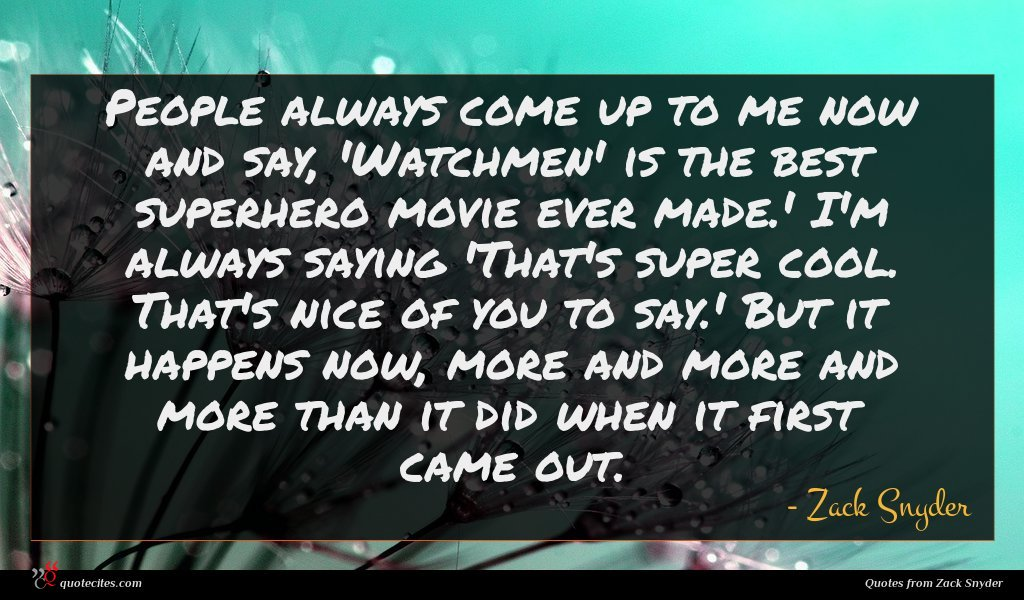 Photo of Zack Snyder quote : People always come up …