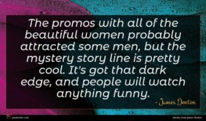 James Denton quote : The promos with all ...