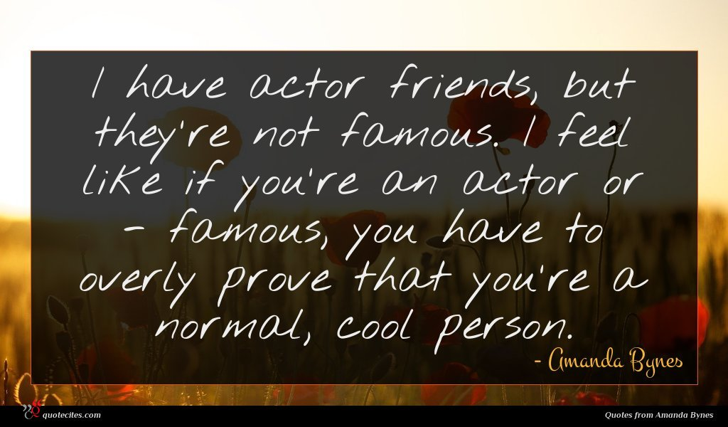 Photo of Amanda Bynes quote : I have actor friends …