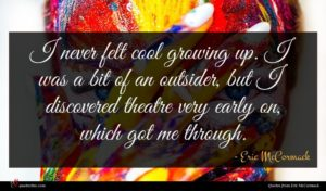 Eric McCormack quote : I never felt cool ...