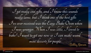 Ashley Benson quote : I get really cool ...