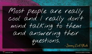 Jimmy Carl Black quote : Most people are really ...