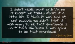 Brittany Snow quote : I didn't really work ...